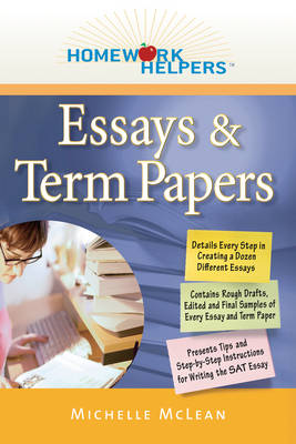 Homework Helpers: Essays and Term Papers by Michelle McLean