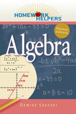 Homework Helpers: Algebra by Denise Szecsei