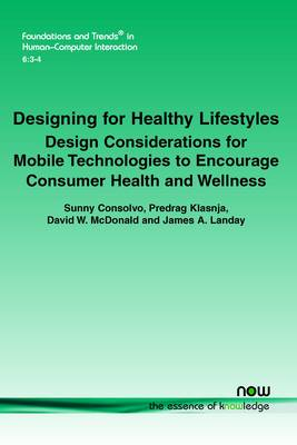 Designing for Healthy Lifestyles by Sunny Consolvo, Klasnja Predrag, David W Mcdonald