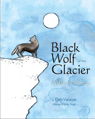 Black Wolf of the Glacier Alaska's Romeo by Deb Vanasse