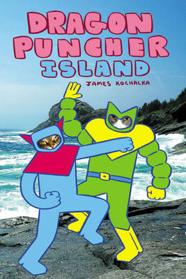 Dragon Puncher Dragon Puncher Island by James Kochalka, James Kochalka