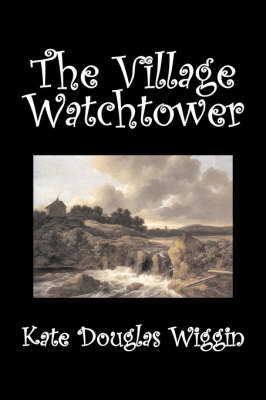 The Village Watchtower by Kate Douglas Wiggin