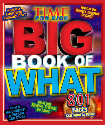 Time for Kids Big Book of What 801 Facts Kids Want to Know by Editors of Time for Kids