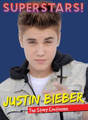 Superstars! Justin Bieber The Story Continues by Superstars!
