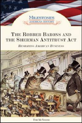 The Robber Barons and the Sherman Antitrust Act Reshaping American Business by Tim McNeese