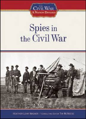 Spies in the Civil War by Heather Lehr Wagner