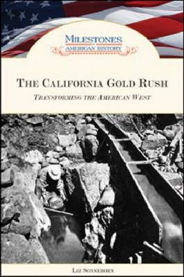 The California Gold Rush Transforming the American West by Liz Sonneborn