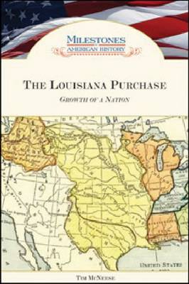 The Louisiana Purchase Growth of a Nation by Tim McNeese