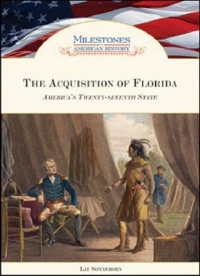 The Acquisition of Florida America's Twenty-seventh State by Liz Sonneborn