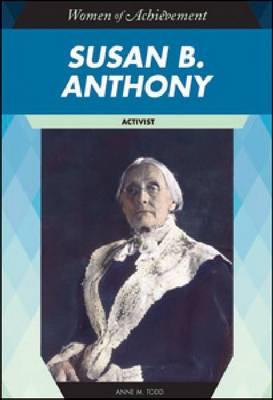 Susan B. Anthony Activist by Anne M. Todd