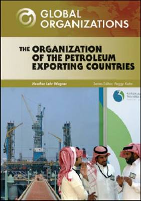 The Organization of Petroleum Exporting Countries by Heather Lehr Wagner