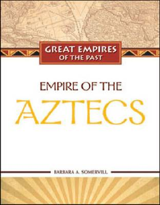 Empire of the Aztecs by Barbara A. Somervill