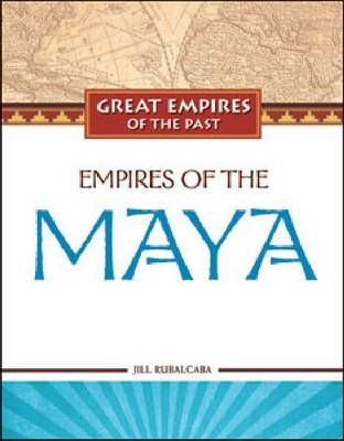 Empires of the Maya by Jill Rubalcaba