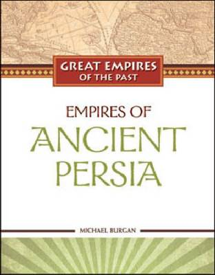 Empires of Ancient Persia by Michael Burgan