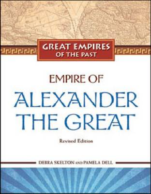 Empire of Alexander the Great by Debra Skelton, Pamela Dell