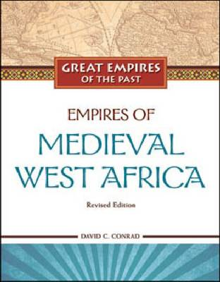 Empires of Medieval West Africa by David C. Conrad