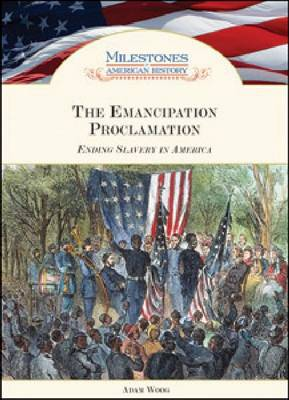 The Emancipation Proclamation Ending Slavery in America by Adam Woog