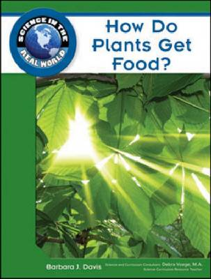 How Do Plants Get Food? by Barbara J. Davis, Debra Voege
