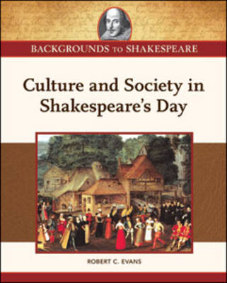 Culture and Society in Shakespeare's Day by Robert C. Evans