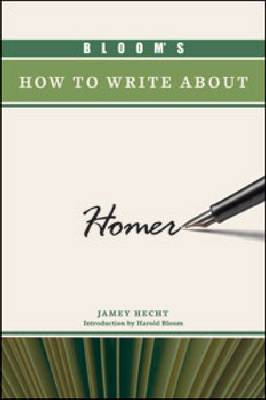 Bloom's How to Write About Homer by Jamey Hecht, Sterling Professor of the Humanities Harold (Yale University) Bloom