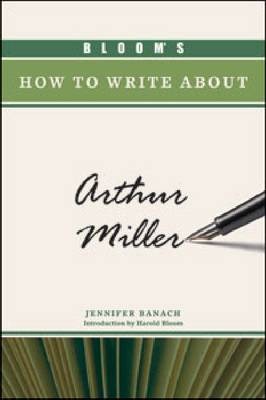 Bloom's How to Write about Arthur Miller by Jennifer Banach
