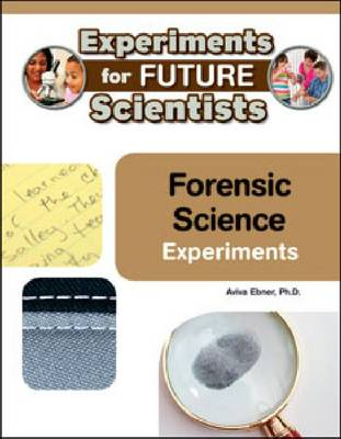 Forensic Science Experiments by Aviva Ebner