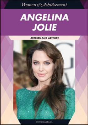 Angelina Jolie Actress and Activist by Dennis Abrams