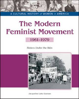 The Modern Feminist Movement Sisters Under the Skin, 1961-1979 by Jacqueline Laks Gorman