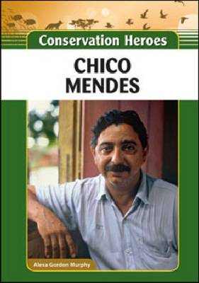 Chico Mendes by Alexa Gordon Murphy