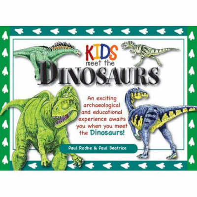 Kids Meet the Dinosaurs by Paul Rodhe, Paul Beatrice