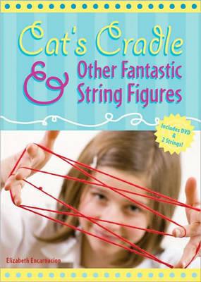 Cat's Cradle and Other Fantastic String Figures by Elizabeth Encarnacion