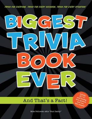 Biggest Trivia Book Ever and That's a Fact! by Mike Pellowski