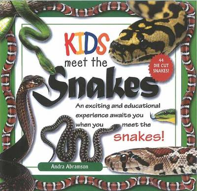 Kids Meet Snakes An Exciting Reptilian and Educational Experience Awaits You When You Meet the Snakes! by Andra Serlin Abramson, Chris Mattison