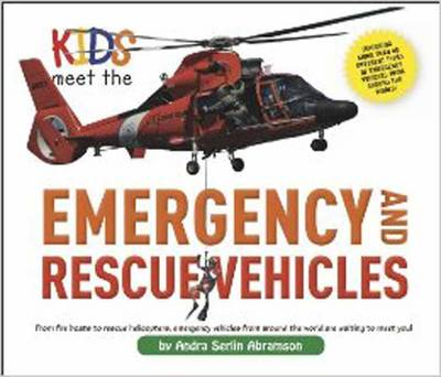Kids Meet the Emergency and Rescue Vehicles by Andra Serlin Abramson