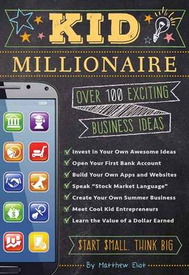 The Kid Millionaire Over 100 Exciting Business Ideas by Matthew Eliot