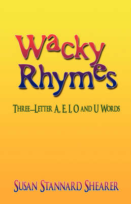 Wacky Rhymes Three-Letter A, E, I, O and U Words by Susan Stannard Shearer