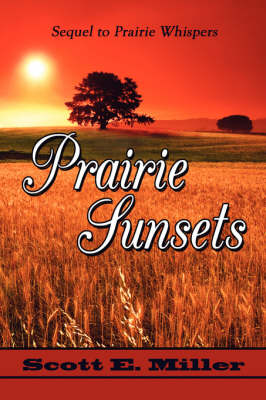 Prairie Sunsets Sequel to Prairie Whispers by Scott E Miller