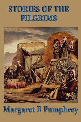 Stories of the Pilgrims by Margaret B Pumphrey
