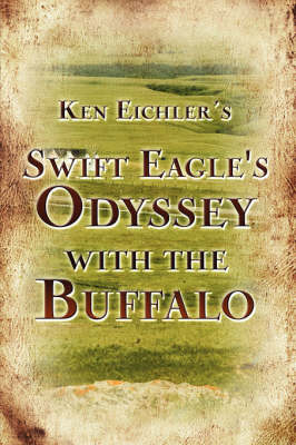 Swift Eagle's Odyssey with the Buffalo by Ken Eichler