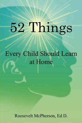 52 Things Every Child Should Learn at Home by Edd Roosevelt McPherson, Roosevelt McPherson Ed D