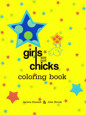 Girls are Not Chicks Coloring Book by Jacinta Bunnell, Julie Novak