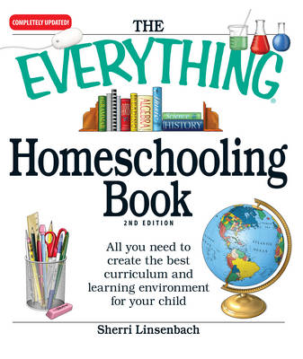 The Everything Homeschooling Book All You Need to Create the Best Curriculum and Learning Environment for Your Child by Sherri Linsenbach