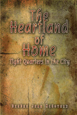 The Heartland of Home Tight Quarters in the City by Deedee Jean McGovern