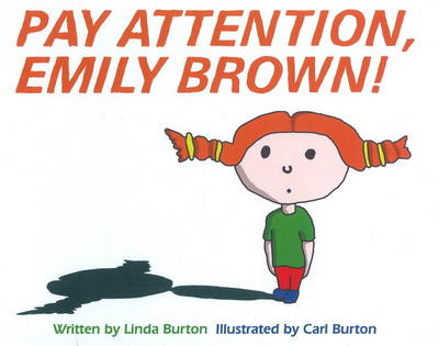 Pay Attention, Emily Brown! by Linda Burton