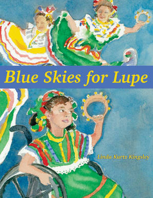 Blue Skies for Lupe by Linda Kurtz Kingsley