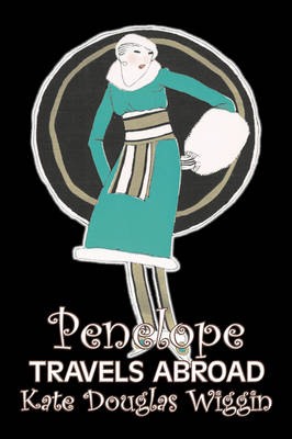 Penelope Travels Abroad by Kate Douglas Wiggin