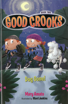 Good Crooks Dog Gone! by Mary Amato, Ward Jenkins