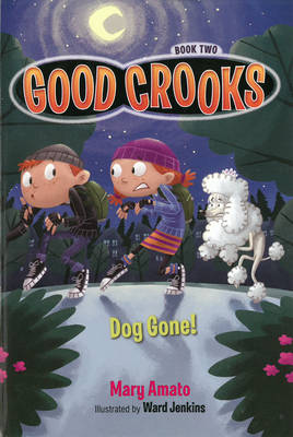 Good Crooks Dog Gone! by Mary Amato, Ward Jenkins