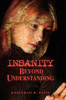 Insanity - Beyond Understanding by Bajeerao Patil