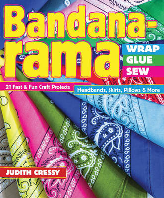Bandana-Rama - Wrap, Glue,Sew 21 Fast & Fun Craft Projects by Judith Cressy